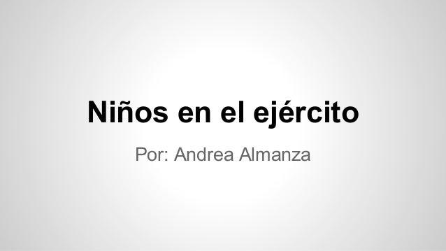 Niños en el ejército Por: Andrea Almanza