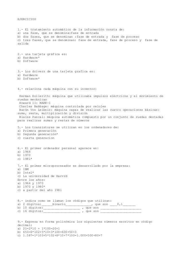 EJERCICIOS1.- El tratamiento automático de la información consta de:a) una fase, que se denomina:fase de entradab) dos fas...