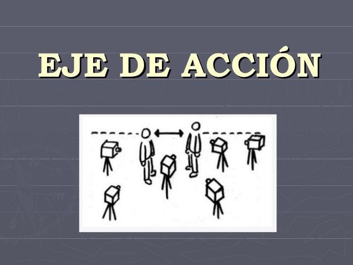 EJE DE ACCIÓN