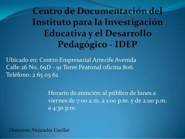 Centro de Documentación del Instituto para la Investigación Educativa y el Desarrollo Pedagógico - IDEP Ubicado en: Centro...