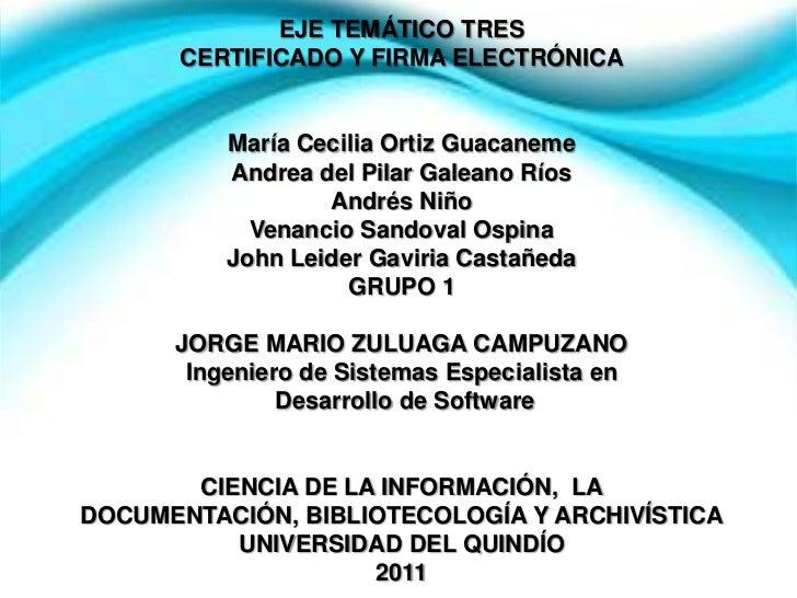 EJE TEMÁTICO TRESCERTIFICADO Y FIRMA ELECTRÓNICA<br />María Cecilia Ortiz GuacanemeAndrea del Pilar Galeano RíosAndrés Niñ...