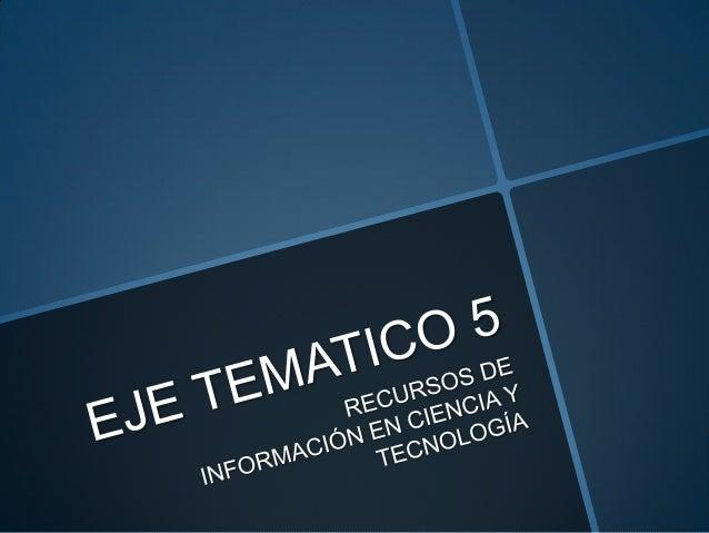 Eje temático 5 Recursos de Información en Ciencia y Tecnología G1