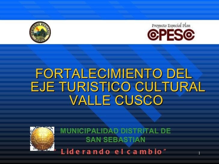 "<ul><li>FORTALECIMIENTO DEL EJE TURISTICO CULTURAL VALLE CUSCO   </li></ul>MUNICIPALIDAD DISTRITAL DE SAN SEBASTIAN "" Lide..."