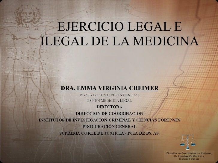 EJERCICIO LEGAL E ILEGAL DE LA MEDICINA Dirección  de Coordinación  de  Institutos  De Investigación Criminal y Ciencias F...