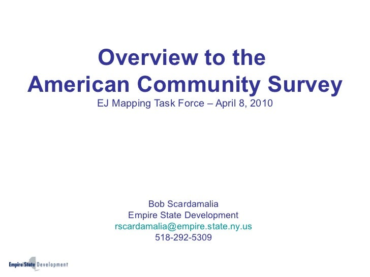 Overview to the  American Community Survey EJ Mapping Task Force – April 8, 2010 Bob Scardamalia Empire State Development ...