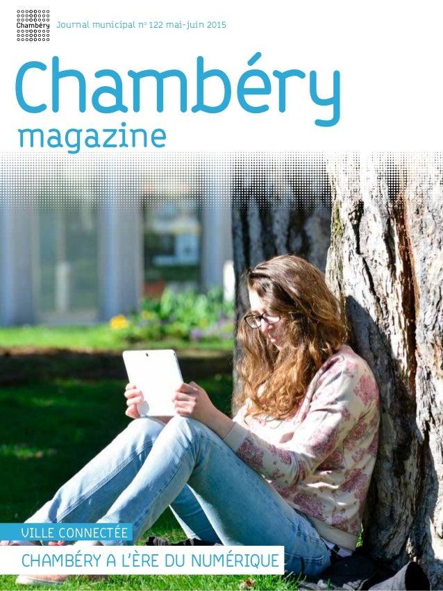 Chambéry Journal municipal no 122 mai-juin 2015 CHAMBÉRY a l'ère du numérique ville CONNECTÉE magazine