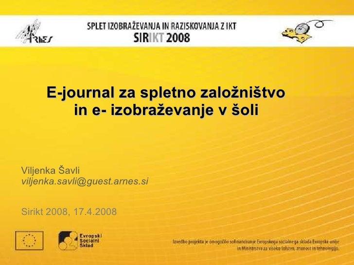E-journal za spletno založništvo  in e- izobraževanje v šoli   Viljenka Šavli viljenka.savli @ guest.arnes .si Sirikt 2008...