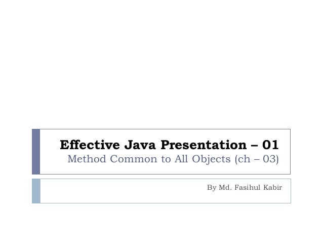 Effective Java Presentation – 01Method Common to All Objects (ch – 03)By Md. Fasihul Kabir