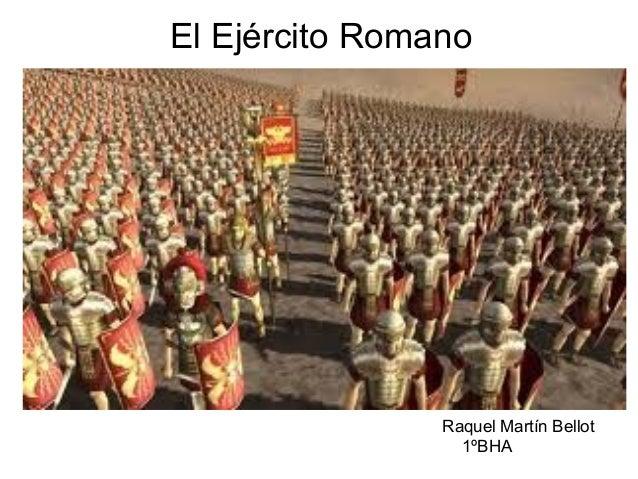 El Ejército Romano                Raquel Martín Bellot                  1ºBHA