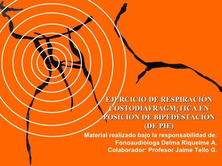 EJERCICIO DE RESPIRACIÓN COSTODIAFRAGMÁTICA EN POSICIÓN DE BIPEDESTACIÓN (DE PIE) Material realizado bajo la responsabilid...