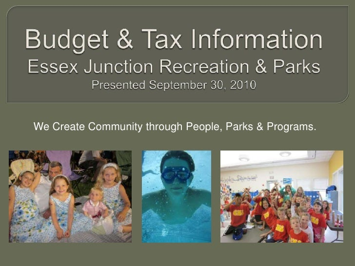 Budget & Tax InformationEssex Junction Recreation & ParksPresented September 30, 2010<br />We Create Community through Peo...