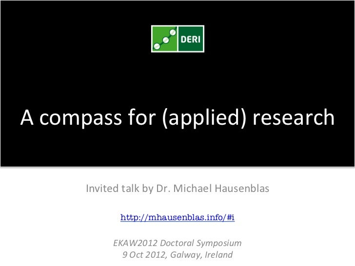 A compass for (applied) research          Invited talk by Dr. Michael Hausenblas                    ...