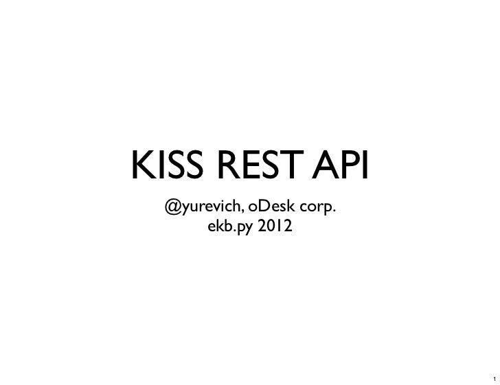 KISS REST API @yurevich, oDesk corp.     ekb.py 2012                          1