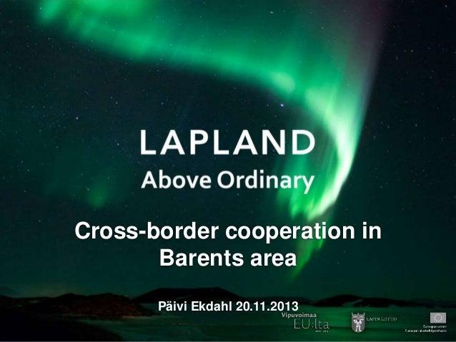 Cross-border cooperation in Barents area Päivi Ekdahl 20.11.2013