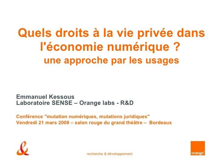 Quels droits à la vie privée dans l'économie numérique ?   une approche par les usages Emmanuel Kessous Laboratoire SENSE ...