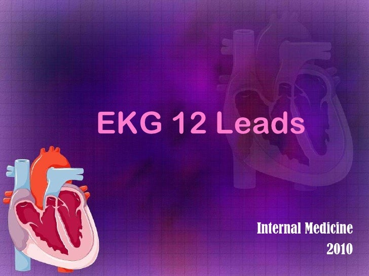 EKG 12 Leads<br />Internal Medicine<br />2010<br />