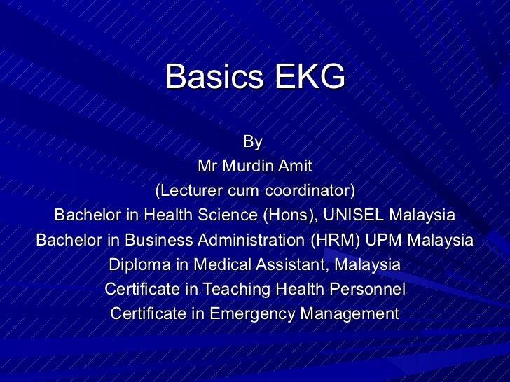 Basics EKG                             By                       Mr Murdin Amit                 (Lecturer cum coordinator) ...