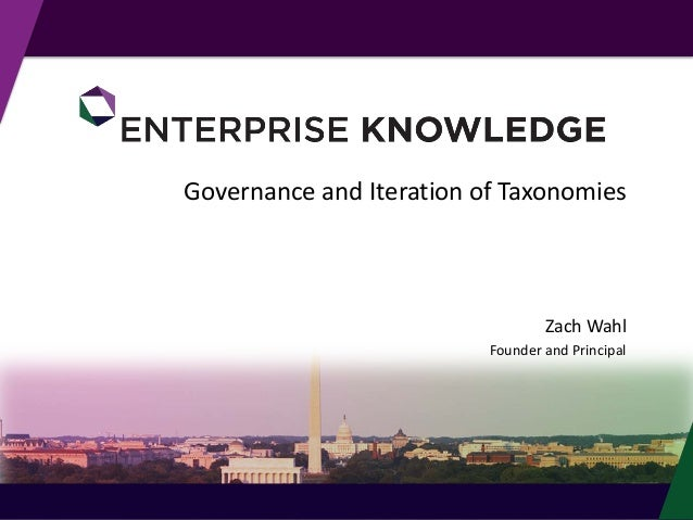 Governance and Iteration of Taxonomies  Zach Wahl Founder and Principal  © Enterprise Knowledge, LLC