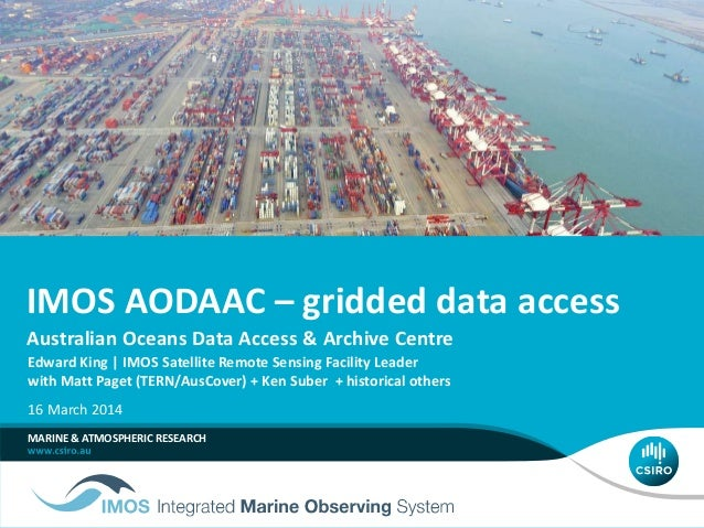 IMOS AODAAC – gridded data access Australian Oceans Data Access & Archive Centre MARINE & ATMOSPHERIC RESEARCH Edward King...