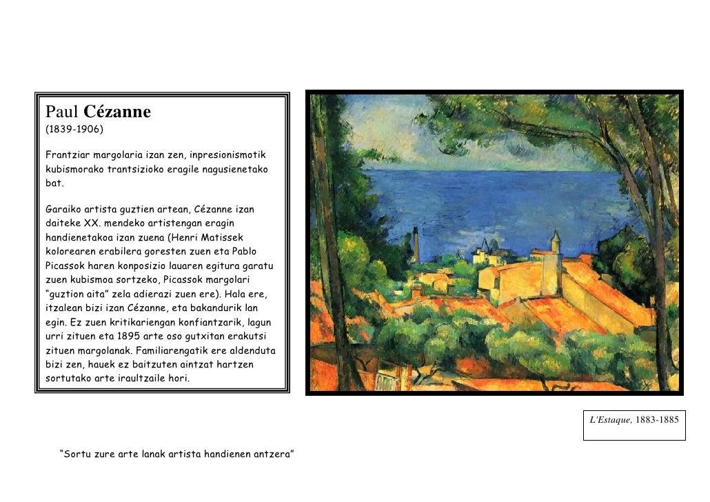 Paul Cézanne(1839-1906)Frantziar margolaria izan zen, inpresionismotikkubismorako trantsizioko eragile nagusienetakobat.Ga...