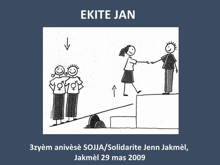 EKITE JAN   3zyèm anivèsè SOJJA/Solidarite Jenn Jakmèl,  Jakmèl 29 mas 2009