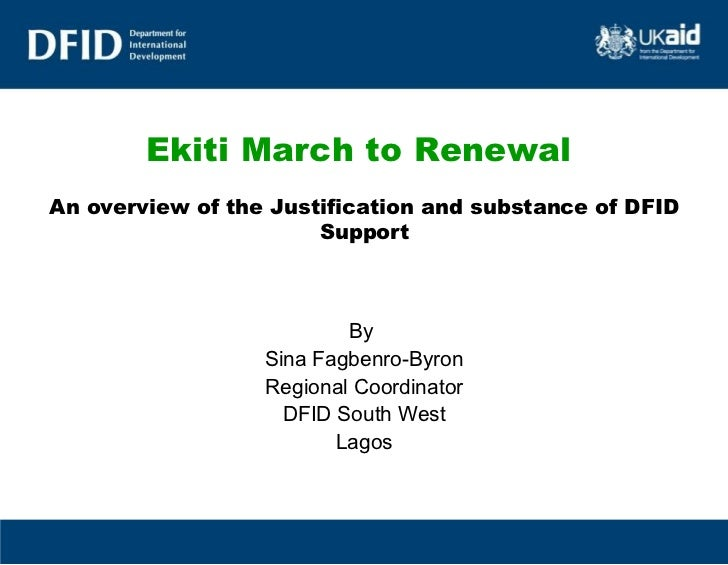 Ekiti March to Renewal   An overview of the Justification and substance of DFID Support By  Sina Fagbenro-Byron Regional C...