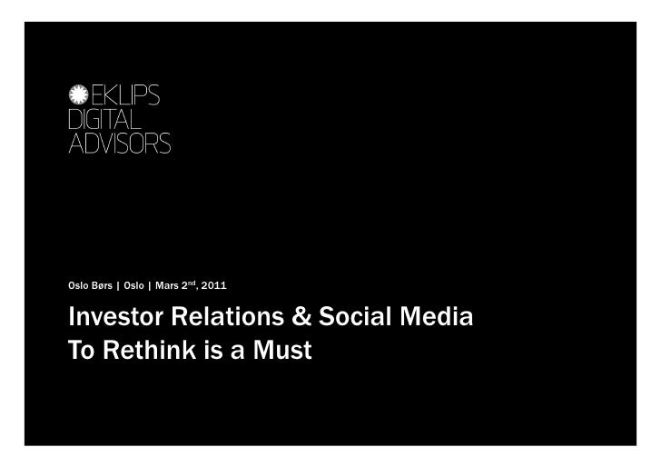 Oslo Børs | Oslo | Mars 2nd, 2011Investor Relations & Social MediaTo Rethink is a Must