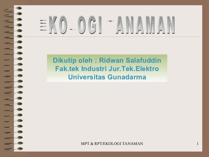 EKOLOGI TANAMAN Dikutip oleh : Ridwan Salafuddin Fak.tek Industri Jur.Tek.Elektro Universitas Gunadarma