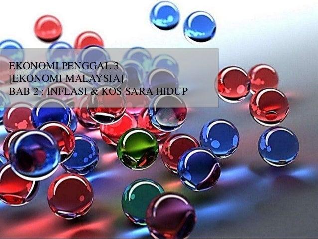 EKONOMI PENGGAL 3 [EKONOMI MALAYSIA] BAB 2 : INFLASI & KOS SARA HIDUP