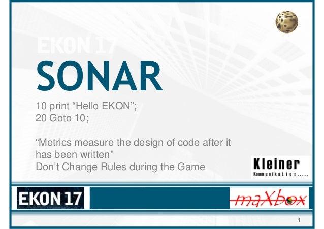 "SONAR 10 print ""Hello EKON""; 20 Goto 10; ""Metrics measure the design of code after it has been written"" Don't Change Rules..."