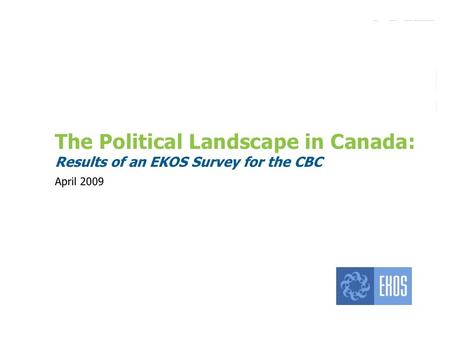 The Political Landscape in Canada:         Results of an EKOS Survey for the CBC         April 2009     Copyright 2009. No...