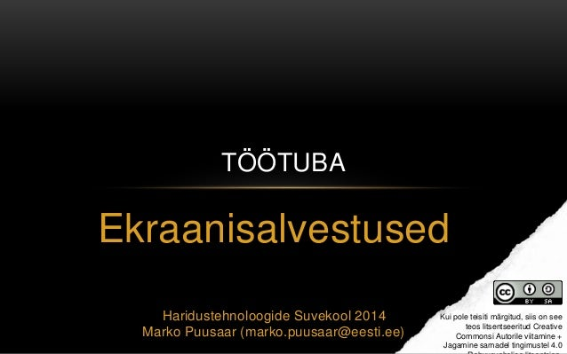 Ekraanisalvestused Haridustehnoloogide Suvekool 2014 Marko Puusaar (marko.puusaar@eesti.ee) TÖÖTUBA Kui pole teisiti märgi...