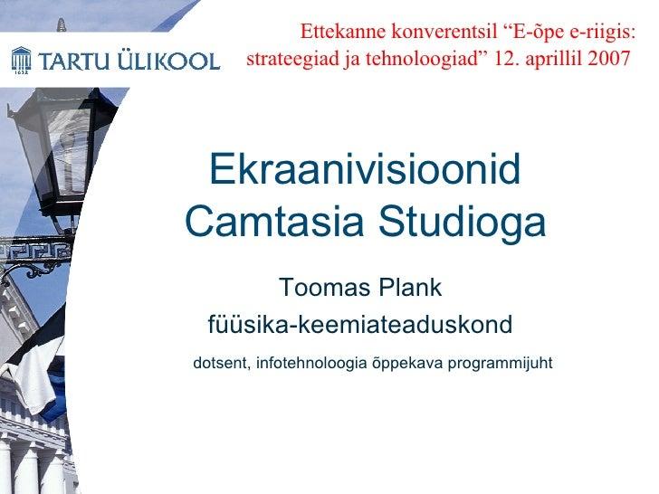 Ekraanivisioonid Camtasia Studioga <ul><li>Toomas Plank </li></ul><ul><li>füüsika-keemiateaduskond </li></ul><ul><li>dotse...
