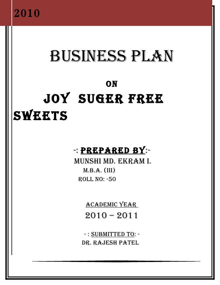 2010                    1       BUSINESS PLAN                   ON   JOY SUGER FREESWEETS         -: PREPAREd BY:-        ...