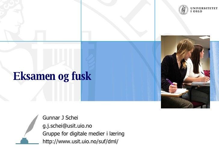 Eksamen og fusk Gunnar J Schei [email_address] Gruppe for digitale medier i læring http://www.usit.uio.no/suf/dml/