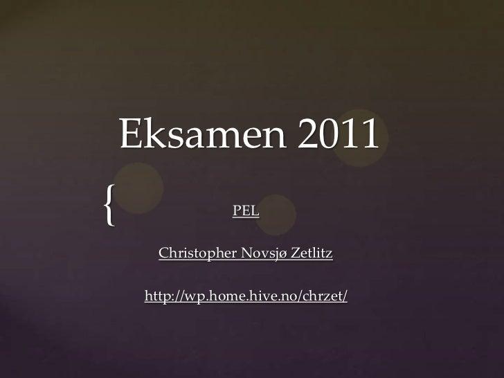 Eksamen 2011{                 PEL       Christopher Novsjø Zetlitz     http://wp.home.hive.no/chrzet/