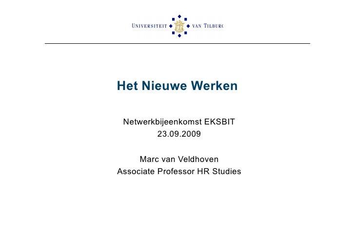 Het Nieuwe Werken   Netwerkbijeenkomst EKSBIT         23.09.2009       Marc van Veldhoven Associate Professor HR Studies