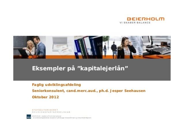 "Eksempler på ""kapitalejerlån""Faglig udviklingsafdelingSeniorkonsulent, cand.merc.aud., ph.d. Jesper SeehausenOktober 2012"