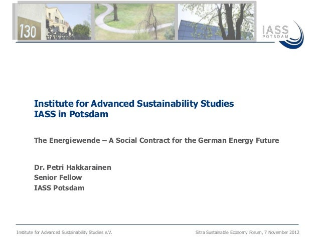 Institute for Advanced Sustainability Studies         IASS in Potsdam         The Energiewende – A Social Contract for the...