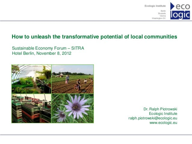 www.ecologic.euHow to unleash the transformative potential of local communitiesSustainable Economy Forum – SITRAHotel Berl...