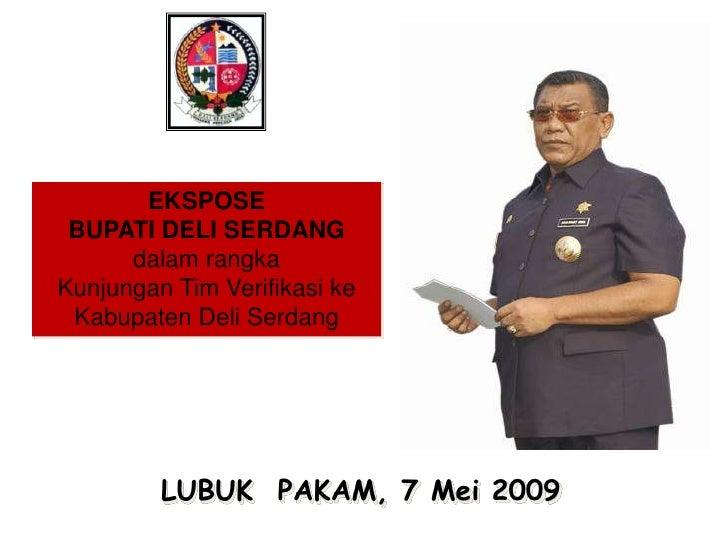 EKSPOSE  BUPATI DELI SERDANG       dalam rangka Kunjungan Tim Verifikasi ke  Kabupaten Deli Serdang              LUBUK PAK...