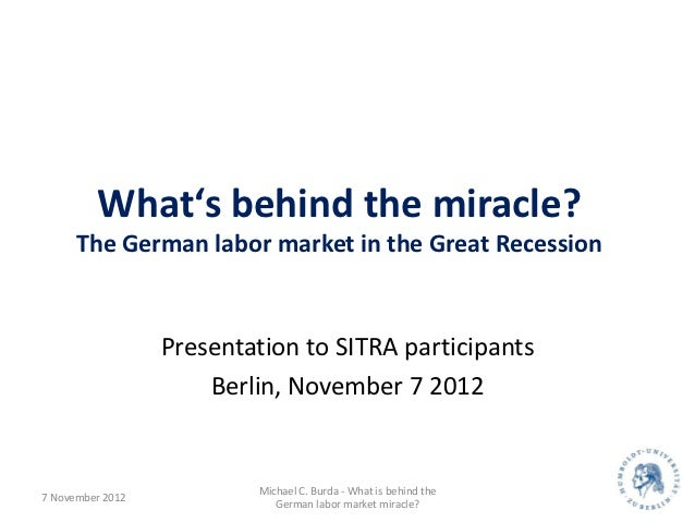 What's behind the miracle?      The German labor market in the Great Recession                  Presentation to SITRA part...