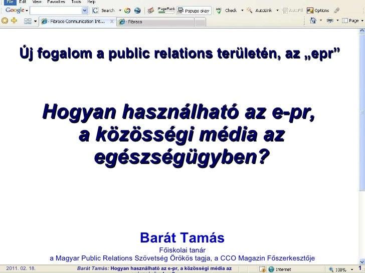 Hogyan használható az e-pr,  a közösségi média az egészségügyben? Barát Tamás Főiskolai tanár a Magyar Public Relations Sz...