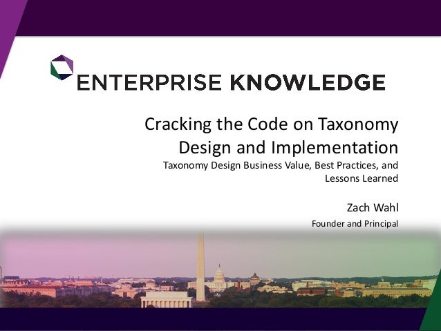 © Enterprise Knowledge, LLC Cracking the Code on Taxonomy Design and Implementation Taxonomy Design Business Value, Best P...
