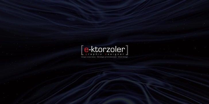 [e-ktorzoler]      graphic                 designer Image corporative   Stratégie promotionnelle   Web Design