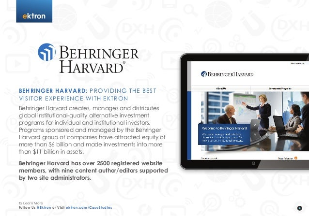 t BEHRINGER HARVARD: PROVIDING THE BEST VISITOR EXPERIENCE WITH EKTRON Behringer Harvard creates, manages and distributes ...