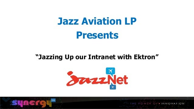 "Jazz Aviation LP Presents ""Jazzing Up our Intranet with Ektron"""