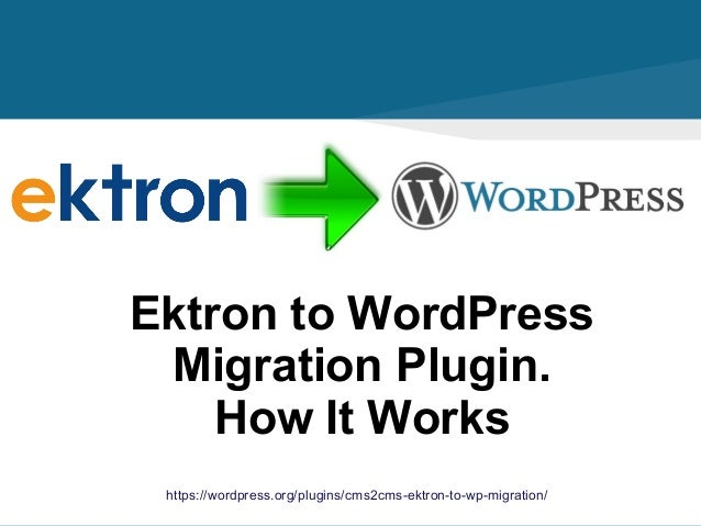 https://wordpress.org/plugins/cms2cms-ektron-to-wp-migration/ Ektron to WordPress Migration Plugin. How It Works