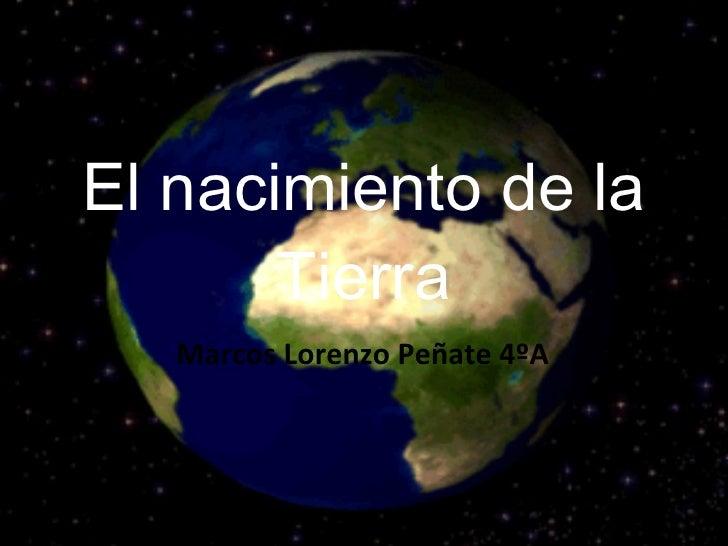 El nacimiento de la Tierra Marcos Lorenzo Peñate 4ºA
