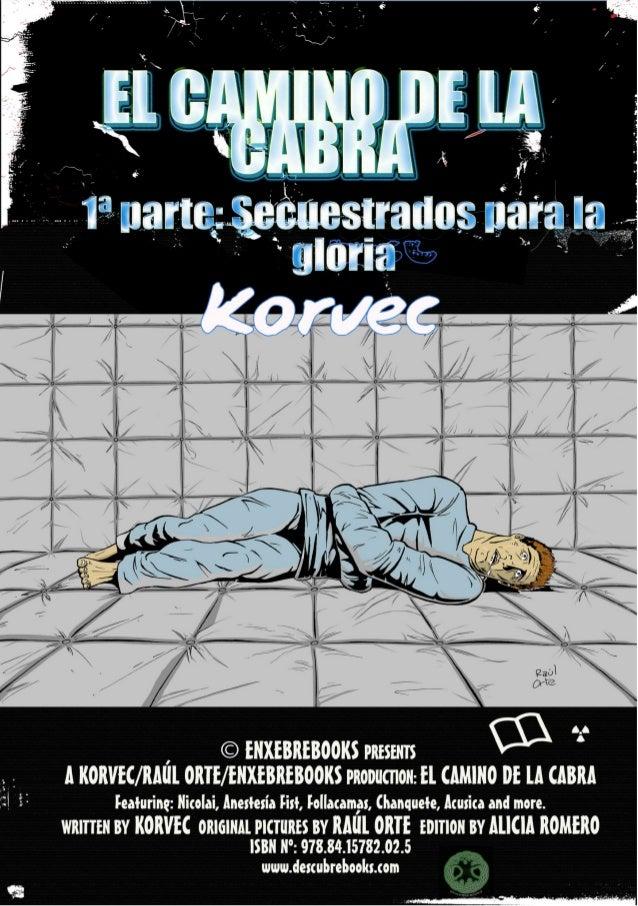 EL CAMINO DE LA CABRA1ª PARTE: SECUESTRADOS PARA LA GLORIA-KORVEC-